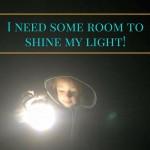 Excuse-me-I-need-some-room-to-shine-my-light-150x150